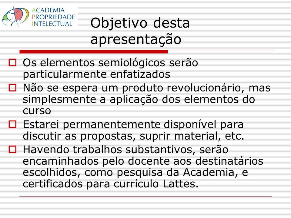 Objetivo desta apresentação Os elementos semiológicos serão particularmente enfatizados Não se espera um produto revolucionário, mas simplesmente a aplicação dos elementos do curso Estarei permanentemente disponível para discutir as propostas, suprir material, etc.