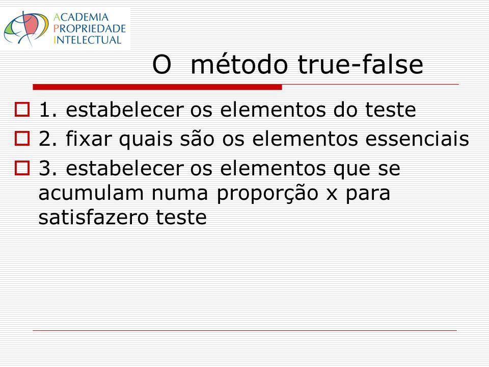 O método true-false 1. estabelecer os elementos do teste 2. fixar quais são os elementos essenciais 3. estabelecer os elementos que se acumulam numa p