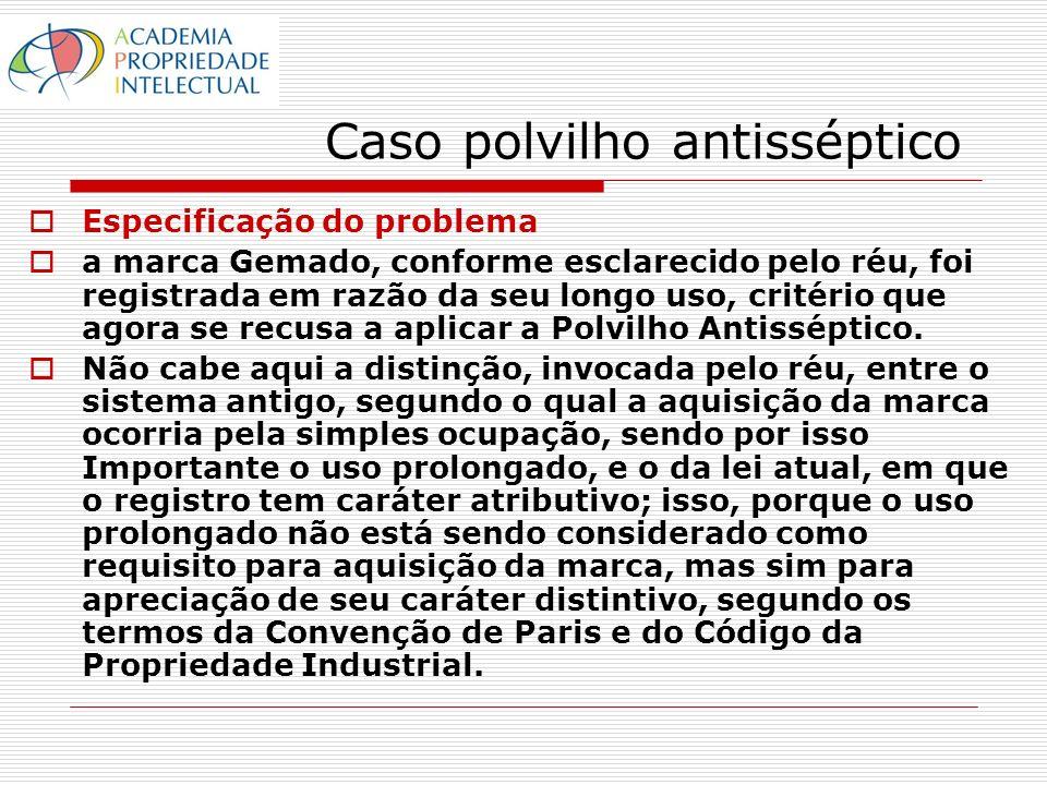 Caso polvilho antisséptico Especificação do problema a marca Gemado, conforme esclarecido pelo réu, foi registrada em razão da seu longo uso, critério que agora se recusa a aplicar a Polvilho Antisséptico.