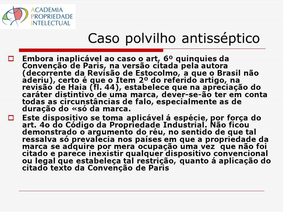 Caso polvilho antisséptico Embora inaplicável ao caso o art, 6º quinquies da Convenção de Paris, na versão citada pela autora (decorrente da Revisão de Estocolmo, a que o Brasil não aderiu), certo é que o Item 2º do referido artigo, na revisão de Haia (fl.