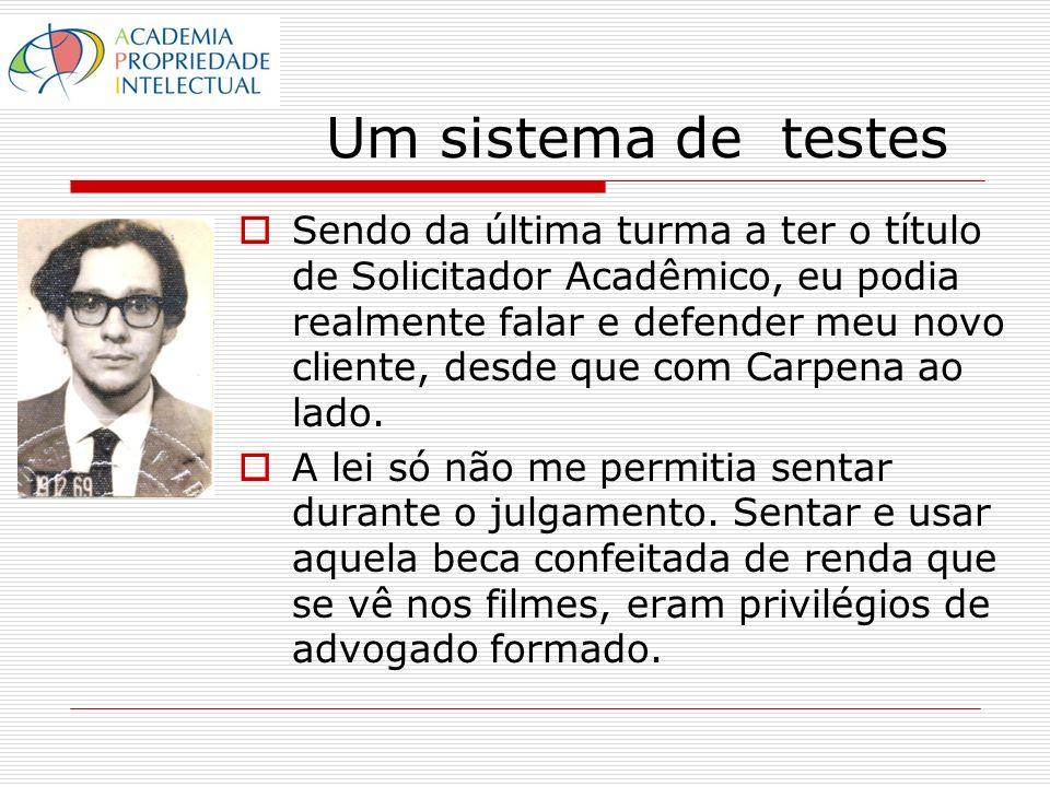 Um sistema de testes Sendo da última turma a ter o título de Solicitador Acadêmico, eu podia realmente falar e defender meu novo cliente, desde que com Carpena ao lado.