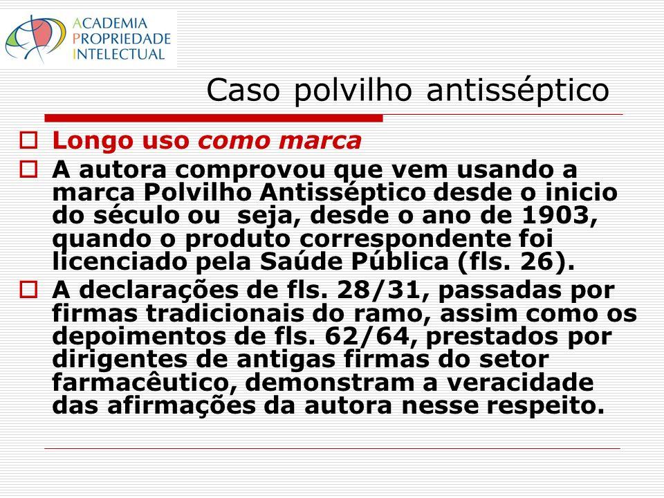 Caso polvilho antisséptico Longo uso como marca A autora comprovou que vem usando a marca Polvilho Antisséptico desde o inicio do século ou seja, desd
