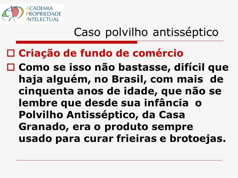 Caso polvilho antisséptico Criação de fundo de comércio Como se isso não bastasse, difícil que haja alguém, no Brasil, com mais de cinquenta anos de i