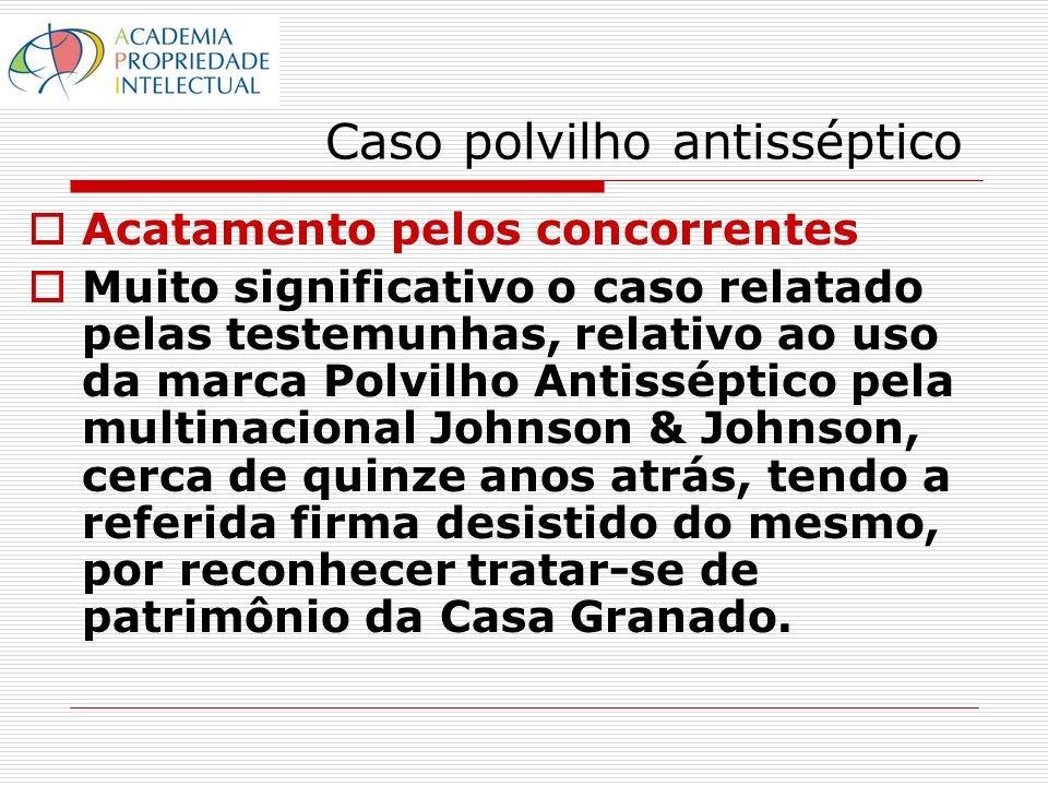 Caso polvilho antisséptico Acatamento pelos concorrentes Muito significativo o caso relatado pelas testemunhas, relativo ao uso da marca Polvilho Anti