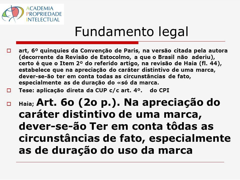 Fundamento legal art, 6º quinquies da Convenção de Paris, na versão citada pela autora (decorrente da Revisão de Estocolmo, a que o Brasil não aderiu), certo é que o Item 2º do referido artigo, na revisão de Haia (fl.