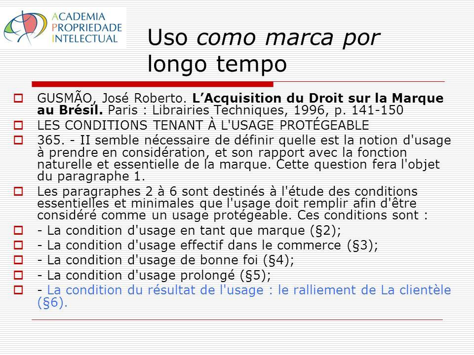 Uso como marca por longo tempo GUSMÃO, José Roberto. LAcquisition du Droit sur la Marque au Brésil. Paris : Librairies Techniques, 1996, p. 141-150 LE