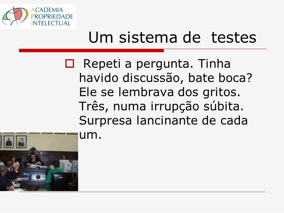 Um sistema de testes Só um dado, na prática inadmissível como prova.