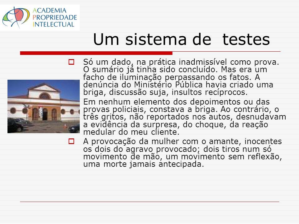 Um sistema de testes Só um dado, na prática inadmissível como prova. O sumário já tinha sido concluído. Mas era um facho de iluminação perpassando os