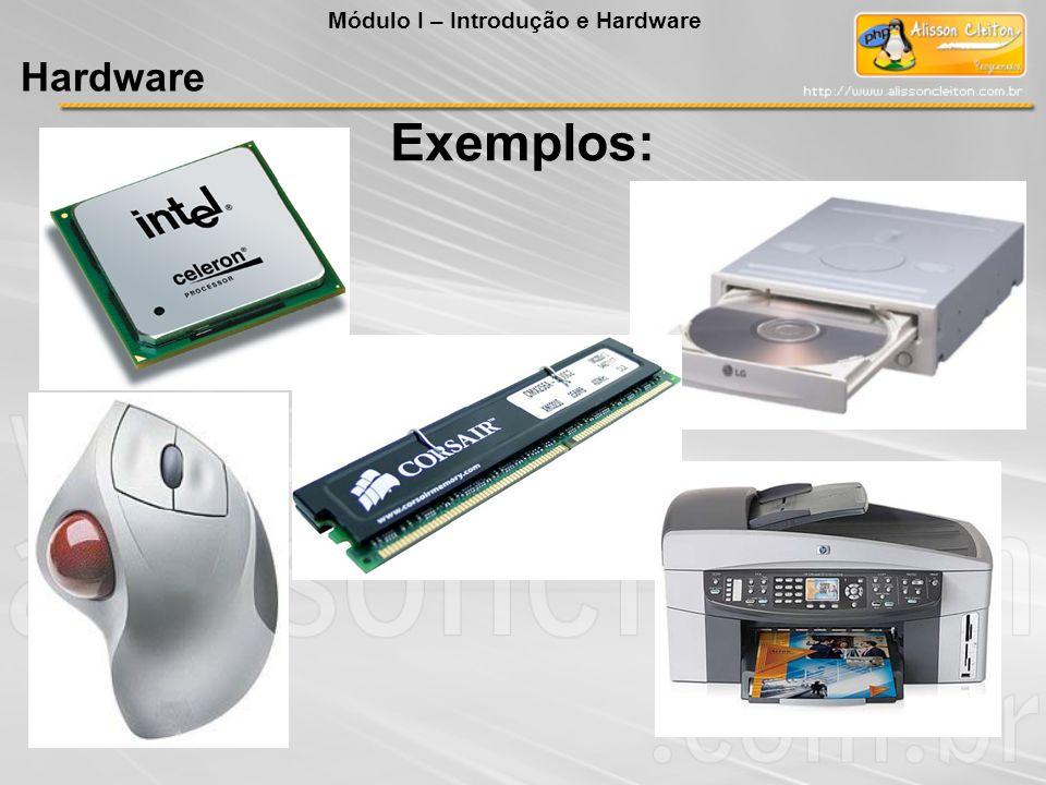 Exemplos: Módulo I – Introdução e Hardware Hardware
