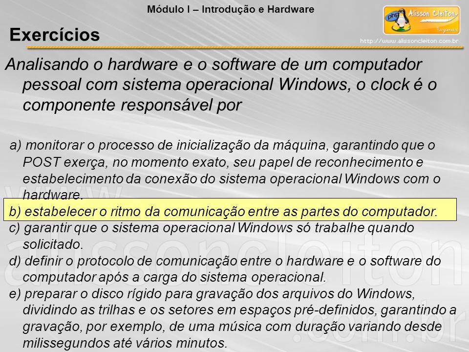 Analisando o hardware e o software de um computador pessoal com sistema operacional Windows, o clock é o componente responsável por a) monitorar o pro