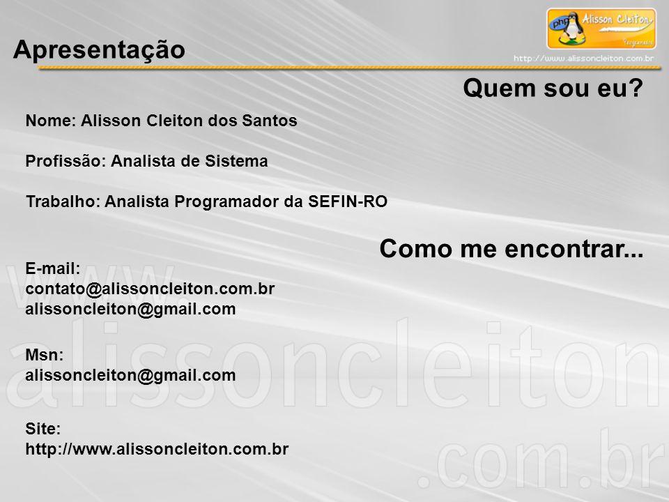 Apresentação Como me encontrar... E-mail: contato@alissoncleiton.com.br alissoncleiton@gmail.com Msn: alissoncleiton@gmail.com Site: http://www.alisso