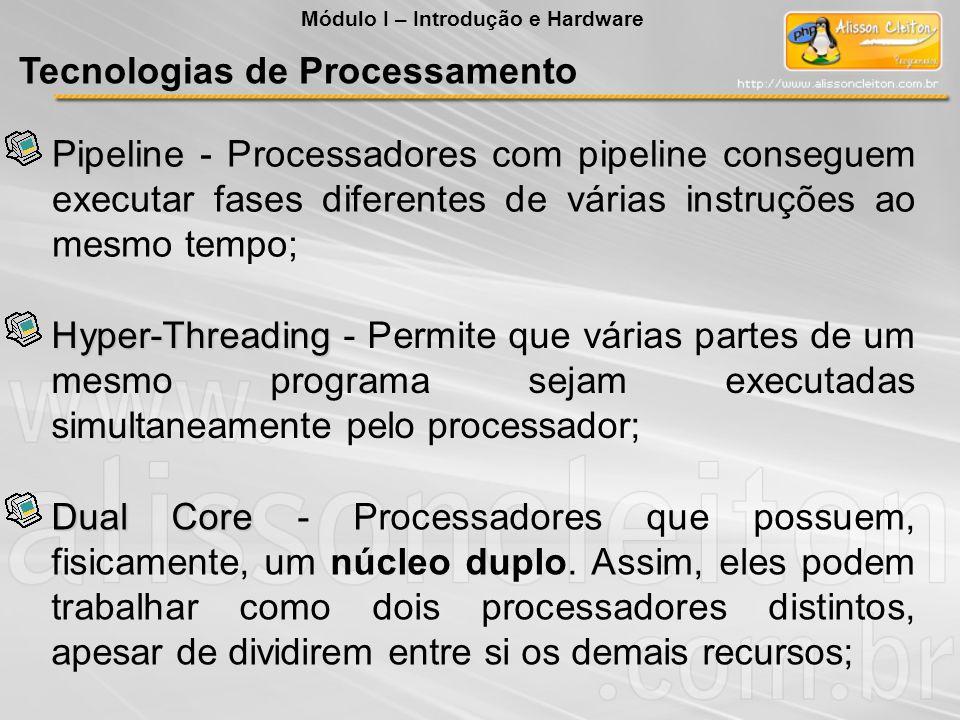 Pipeline Pipeline - Processadores com pipeline conseguem executar fases diferentes de várias instruções ao mesmo tempo; Hyper-Threading Hyper-Threadin