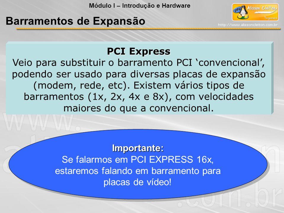 PCI Express Veio para substituir o barramento PCI convencional, podendo ser usado para diversas placas de expansão (modem, rede, etc). Existem vários