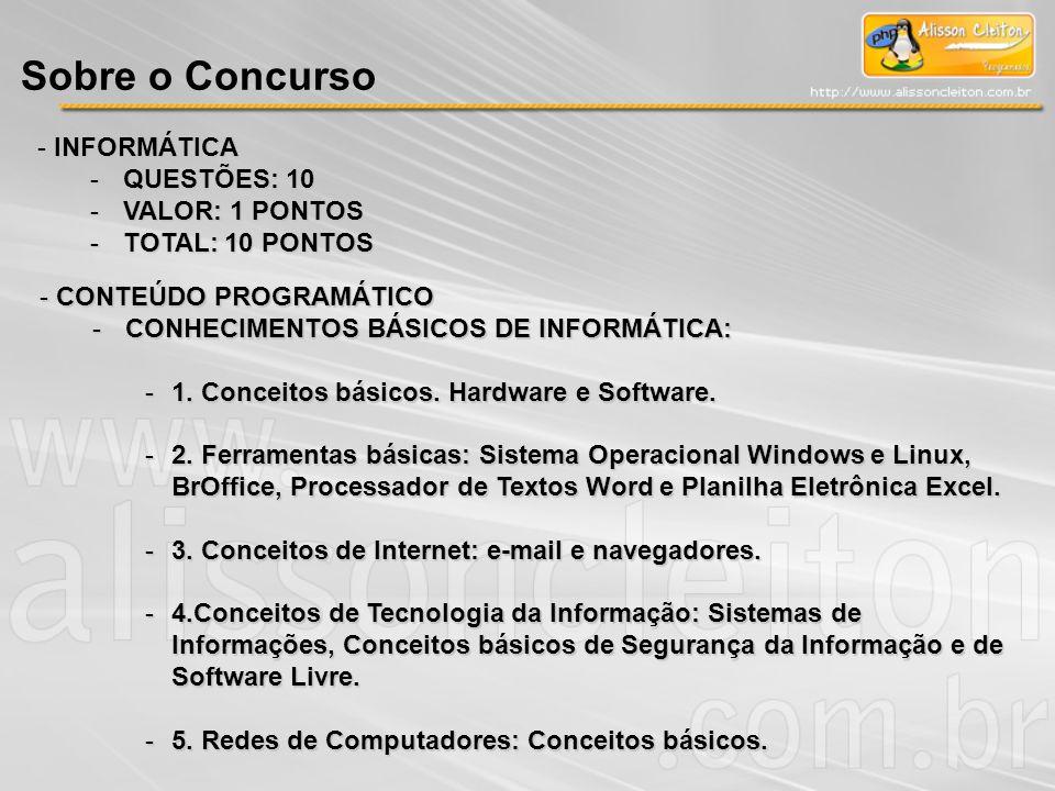 Sobre o Concurso - INFORMÁTICA -QUESTÕES: 10 -VALOR: 1 PONTOS -TOTAL: 10 PONTOS - CONTEÚDO PROGRAMÁTICO -CONHECIMENTOS BÁSICOS DE INFORMÁTICA: -1. Con