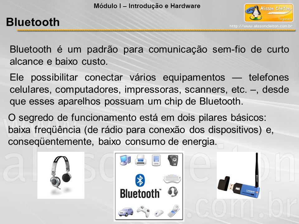 Bluetooth é um padrão para comunicação sem-fio de curto alcance e baixo custo. Ele possibilitar conectar vários equipamentos telefones celulares, comp
