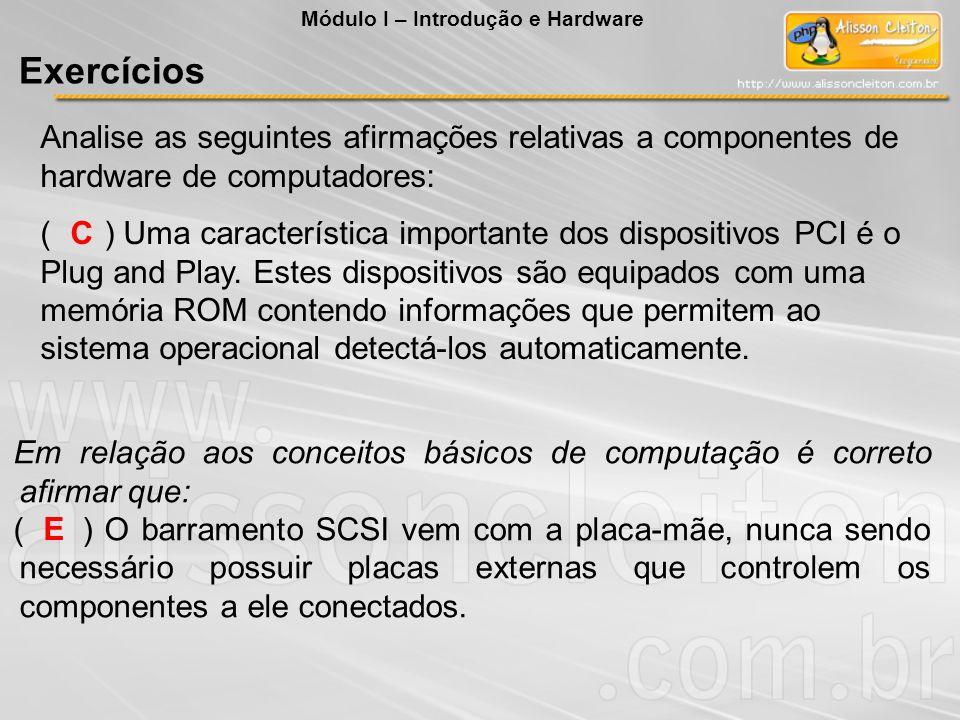 C E Em relação aos conceitos básicos de computação é correto afirmar que: ( ) O barramento SCSI vem com a placa-mãe, nunca sendo necessário possuir pl