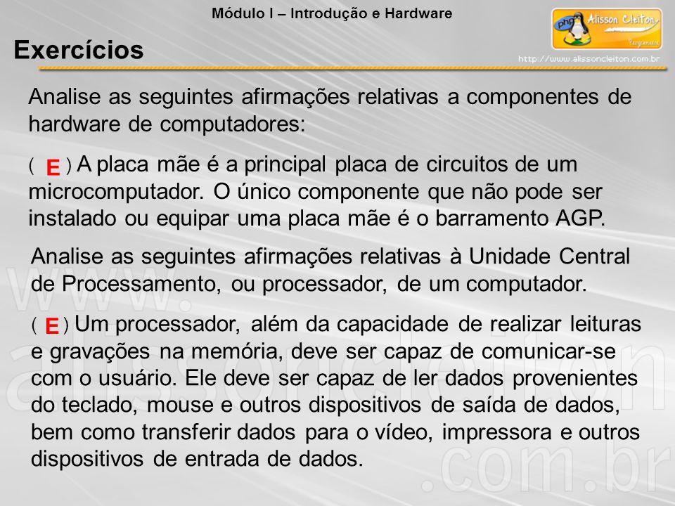 Analise as seguintes afirmações relativas a componentes de hardware de computadores: ( ) A placa mãe é a principal placa de circuitos de um microcompu
