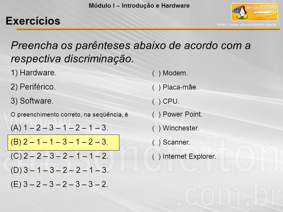 Preencha os parênteses abaixo de acordo com a respectiva discriminação. 1) Hardware. ( ) Modem. 2) Periférico. ( ) Placa-mãe. 3) Software. ( ) CPU. O