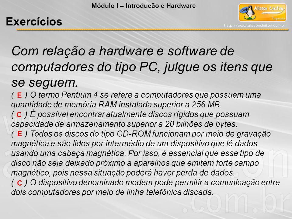 Com relação a hardware e software de computadores do tipo PC, julgue os itens que se seguem. ( ) O termo Pentium 4 se refere a computadores que possue