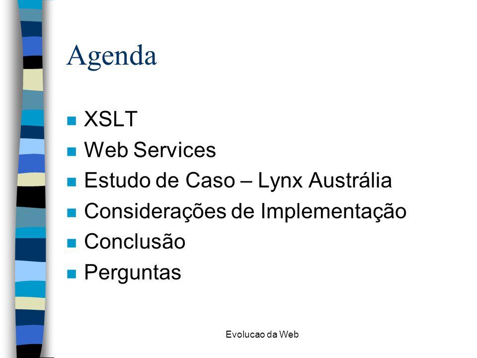Evolucao da Web Agenda n XSLT n Web Services n Estudo de Caso – Lynx Austrália n Considerações de Implementação n Conclusão n Perguntas