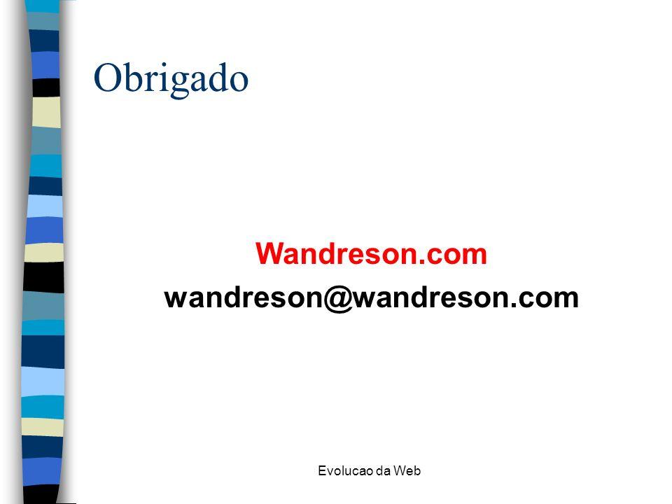 Evolucao da Web Obrigado Wandreson.com wandreson@wandreson.com