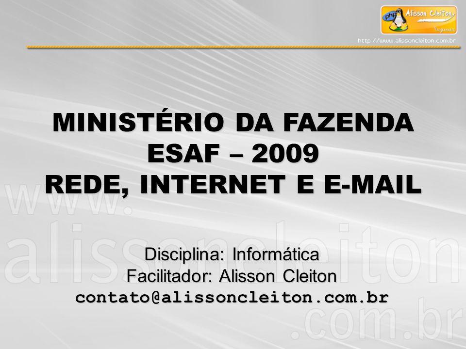 Disciplina: Informática Facilitador: Alisson Cleiton contato@alissoncleiton.com.br MINISTÉRIO DA FAZENDA ESAF – 2009 REDE, INTERNET E E-MAIL