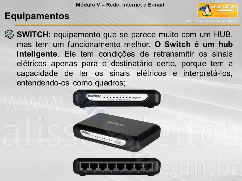 SWITCH: equipamento que se parece muito com um HUB, mas tem um funcionamento melhor. O Switch é um hub inteligente. Ele tem condições de retransmitir