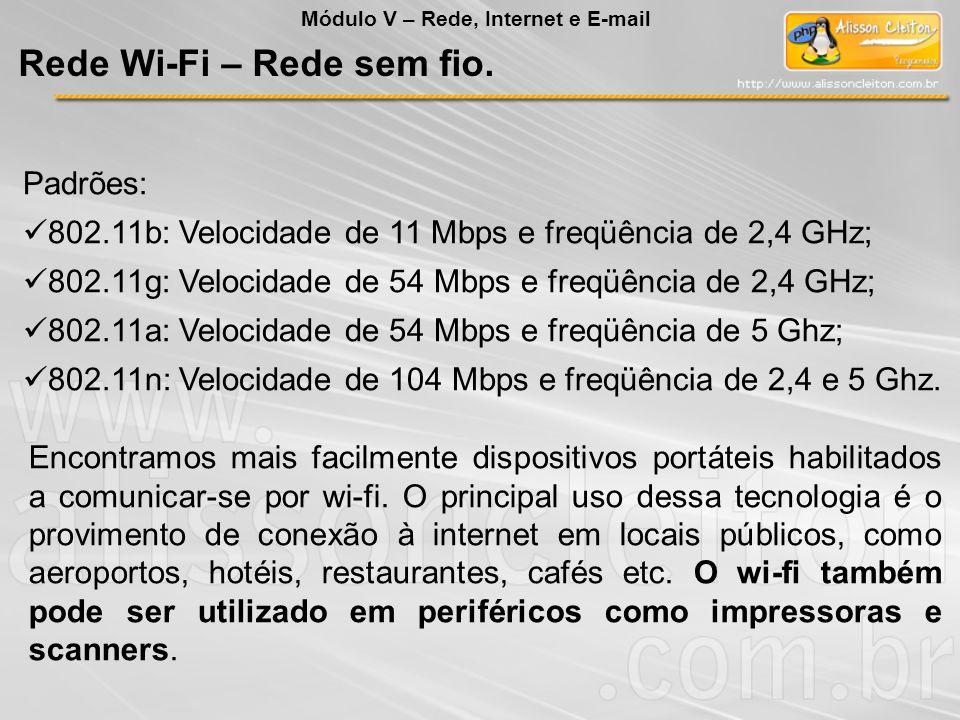 Padrões: 802.11b: Velocidade de 11 Mbps e freqüência de 2,4 GHz; 802.11g: Velocidade de 54 Mbps e freqüência de 2,4 GHz; 802.11a: Velocidade de 54 Mbp
