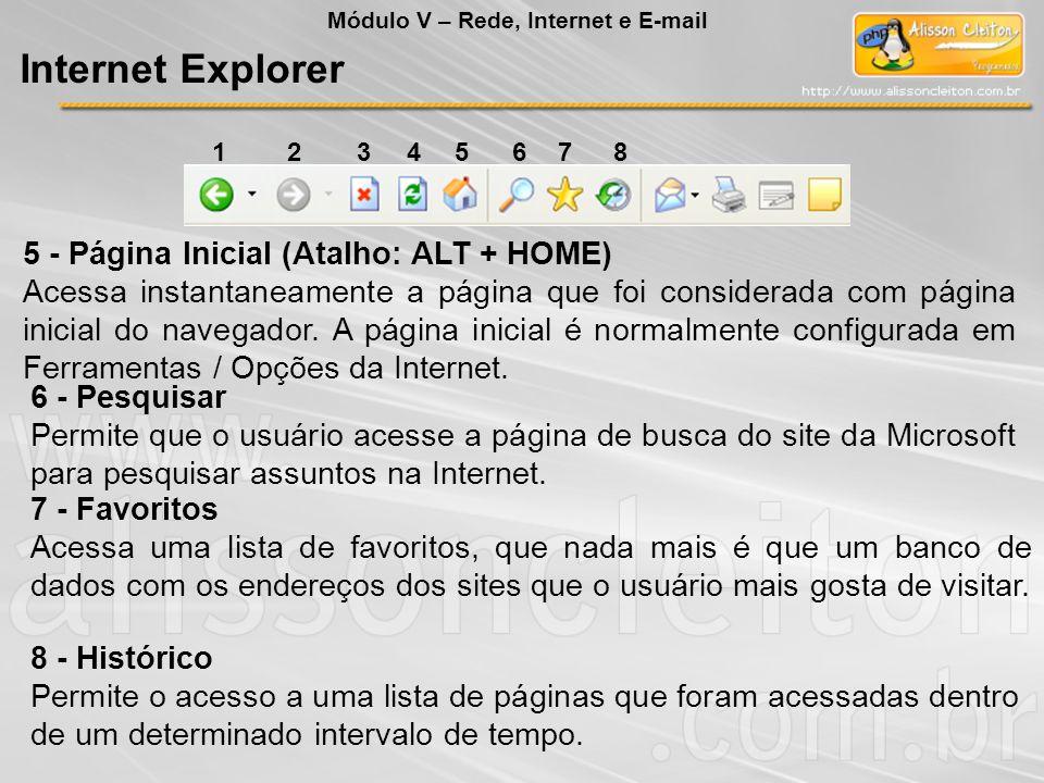 5 - Página Inicial (Atalho: ALT + HOME) Acessa instantaneamente a página que foi considerada com página inicial do navegador. A página inicial é norma