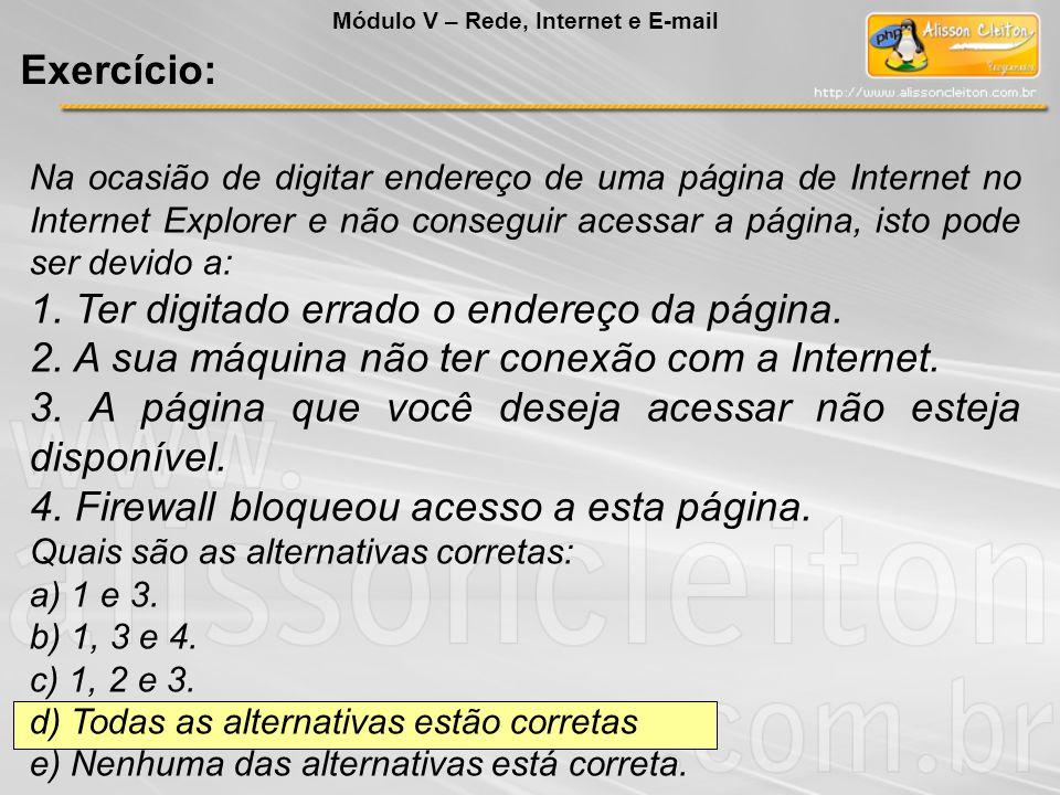 Na ocasião de digitar endereço de uma página de Internet no Internet Explorer e não conseguir acessar a página, isto pode ser devido a: 1. Ter digitad