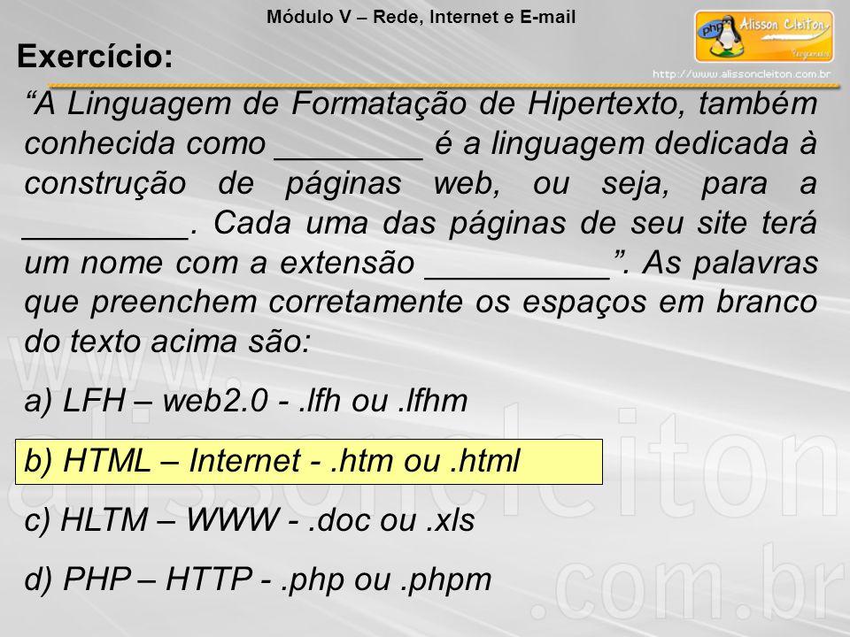 A Linguagem de Formatação de Hipertexto, também conhecida como ________ é a linguagem dedicada à construção de páginas web, ou seja, para a _________.