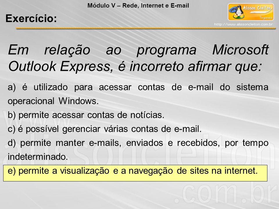 Em relação ao programa Microsoft Outlook Express, é incorreto afirmar que: a) é utilizado para acessar contas de e-mail do sistema operacional Windows