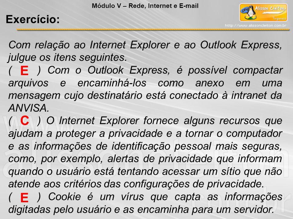 Com relação ao Internet Explorer e ao Outlook Express, julgue os itens seguintes. () Com o Outlook Express, é possível compactar arquivos e encaminhá-