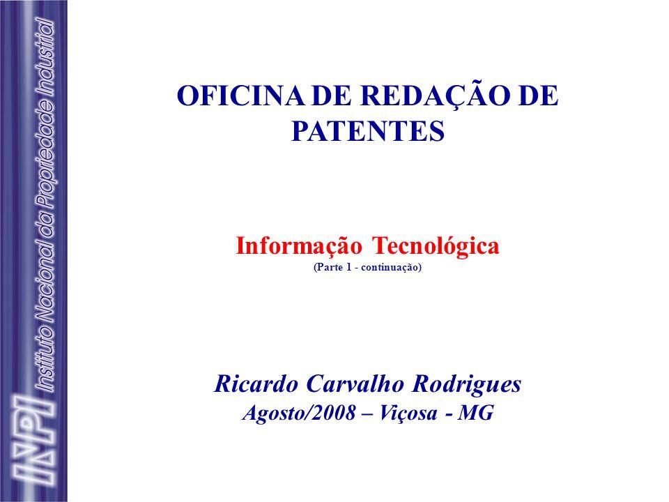 OFICINA DE REDAÇÃO DE PATENTES Informação Tecnológica (Parte 1 - continuação) Ricardo Carvalho Rodrigues Agosto/2008 – Viçosa - MG