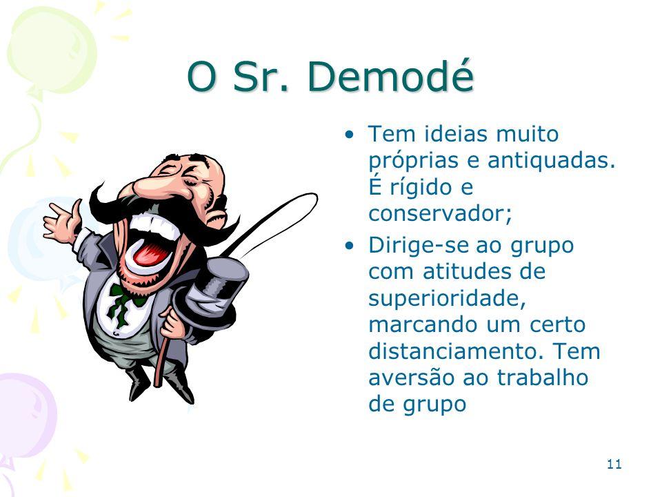 11 O Sr. Demodé Tem ideias muito próprias e antiquadas. É rígido e conservador; Dirige-se ao grupo com atitudes de superioridade, marcando um certo di