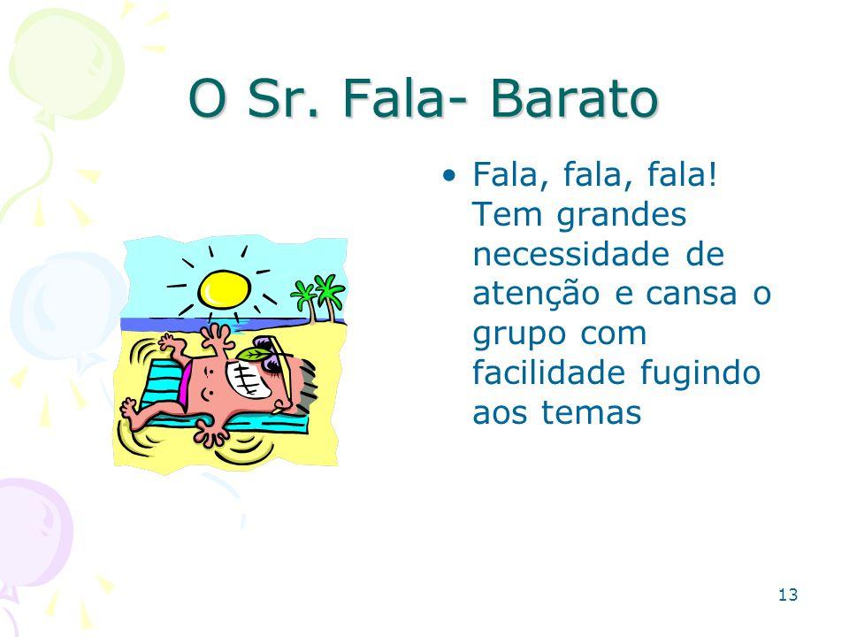 13 O Sr. Fala- Barato Fala, fala, fala! Tem grandes necessidade de atenção e cansa o grupo com facilidade fugindo aos temas