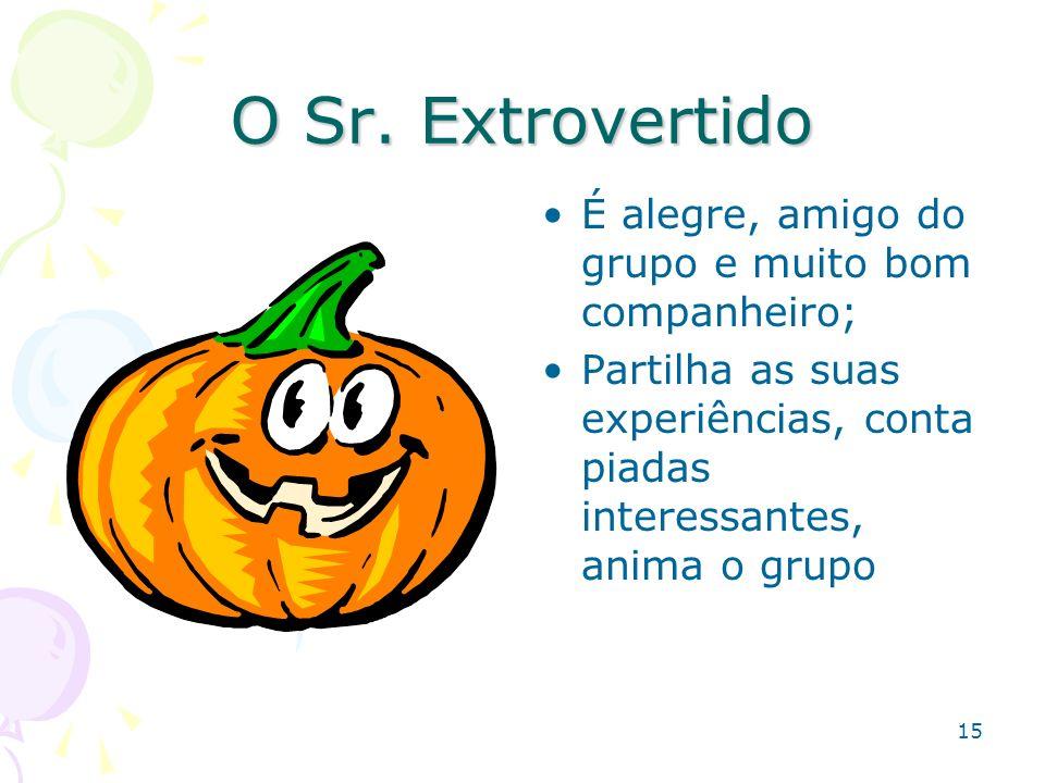 15 O Sr. Extrovertido É alegre, amigo do grupo e muito bom companheiro; Partilha as suas experiências, conta piadas interessantes, anima o grupo
