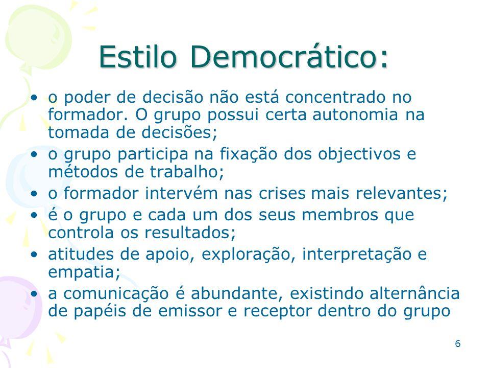 6 Estilo Democrático: o poder de decisão não está concentrado no formador. O grupo possui certa autonomia na tomada de decisões; o grupo participa na