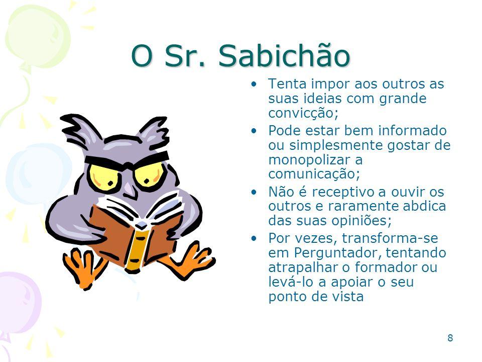 8 O Sr. Sabichão Tenta impor aos outros as suas ideias com grande convicção; Pode estar bem informado ou simplesmente gostar de monopolizar a comunica