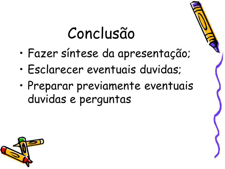 Conclusão Fazer síntese da apresentação; Esclarecer eventuais duvidas; Preparar previamente eventuais duvidas e perguntas