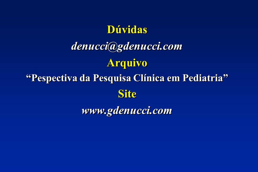 Dúvidas denucci@gdenucci.com Arquivo Pespectiva da Pesquisa Clínica em Pediatria Site www.gdenucci.com Dúvidas denucci@gdenucci.com Arquivo Pespectiva