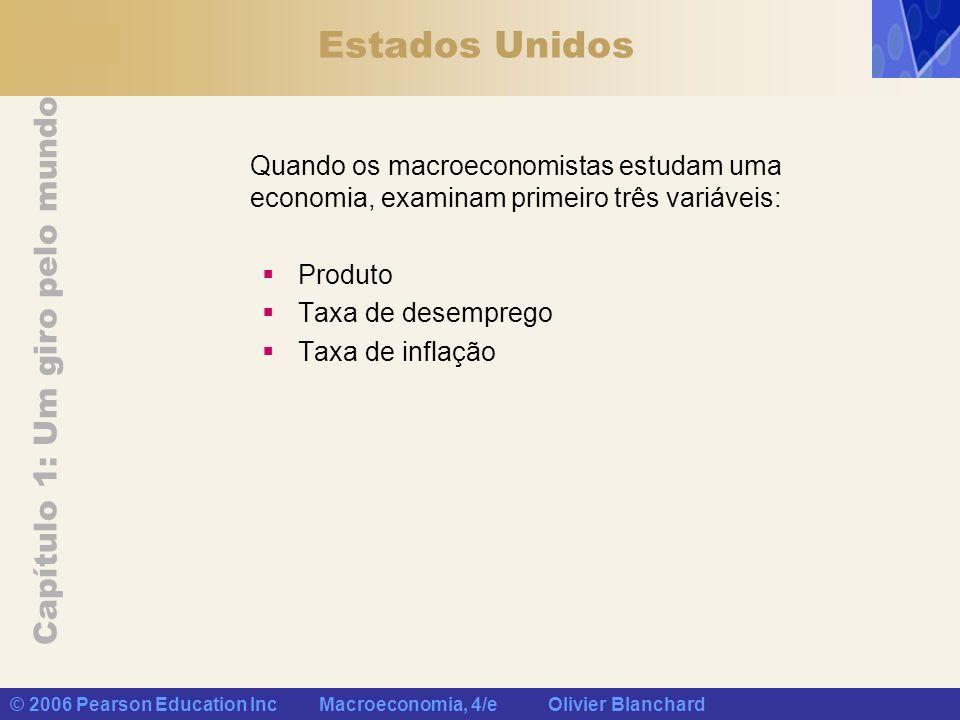 Capítulo 1: Um giro pelo mundo © 2006 Pearson Education Inc Macroeconomia, 4/e Olivier Blanchard Estados Unidos Quando os macroeconomistas estudam uma