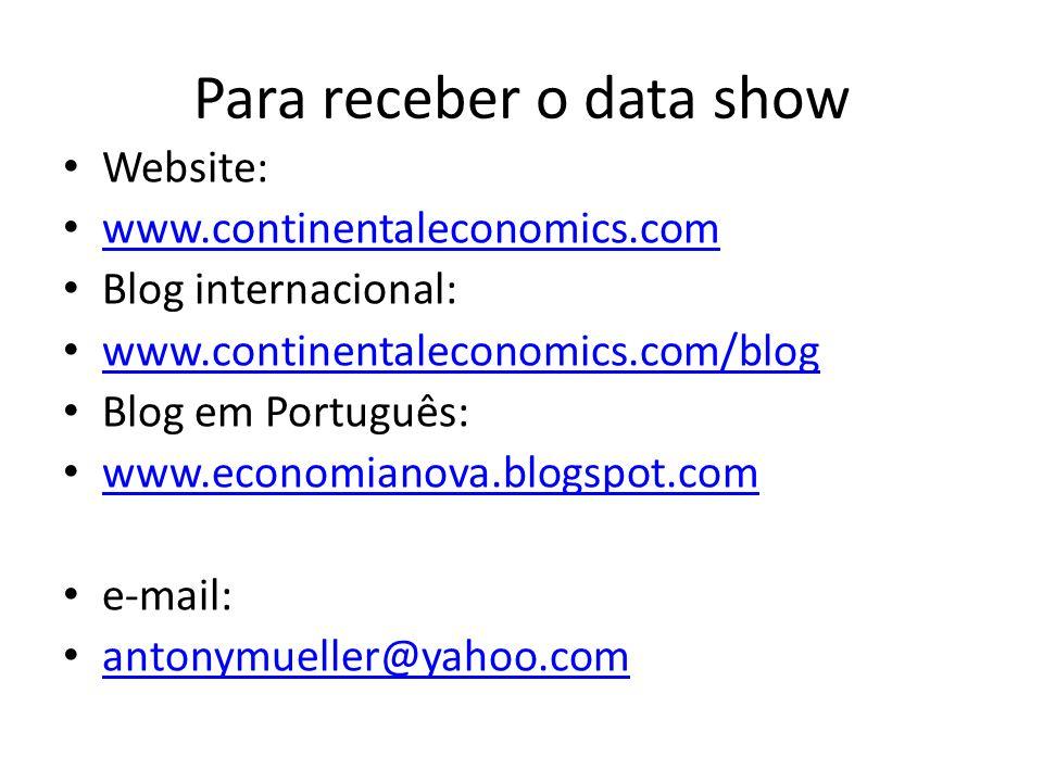 Para receber o data show Website: www.continentaleconomics.com Blog internacional: www.continentaleconomics.com/blog Blog em Português: www.economiano
