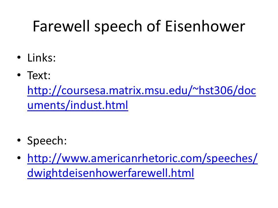 Farewell speech of Eisenhower Links: Text: http://coursesa.matrix.msu.edu/~hst306/doc uments/indust.html http://coursesa.matrix.msu.edu/~hst306/doc um