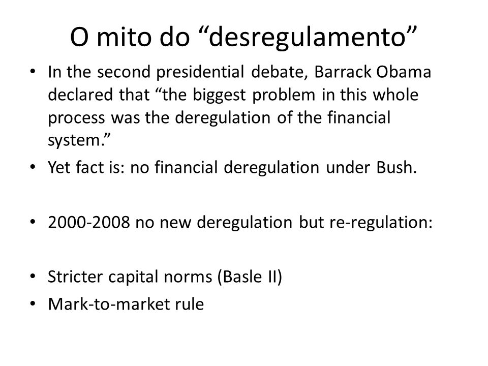 O mito do desregulamento In the second presidential debate, Barrack Obama declared that the biggest problem in this whole process was the deregulation