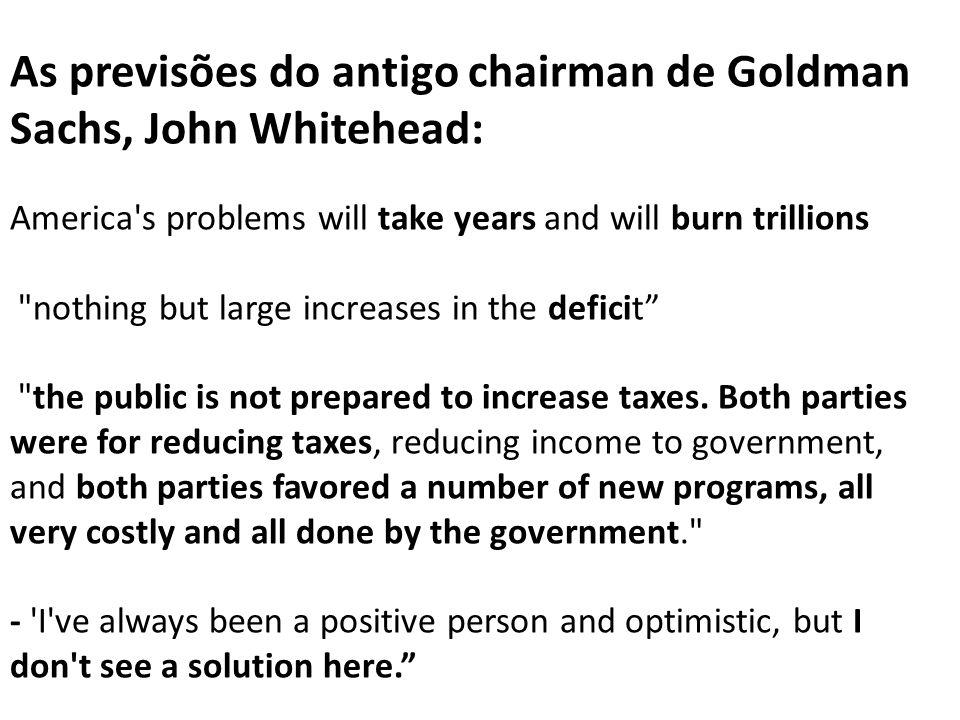 As previsões do antigo chairman de Goldman Sachs, John Whitehead: America's problems will take years and will burn trillions