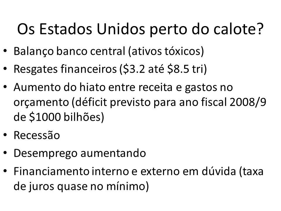 Os Estados Unidos perto do calote? Balanço banco central (ativos tóxicos) Resgates financeiros ($3.2 até $8.5 tri) Aumento do hiato entre receita e ga