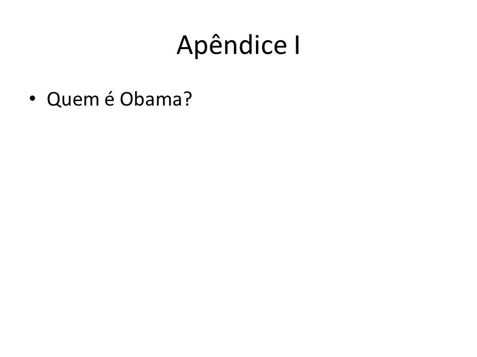 Apêndice I Quem é Obama?