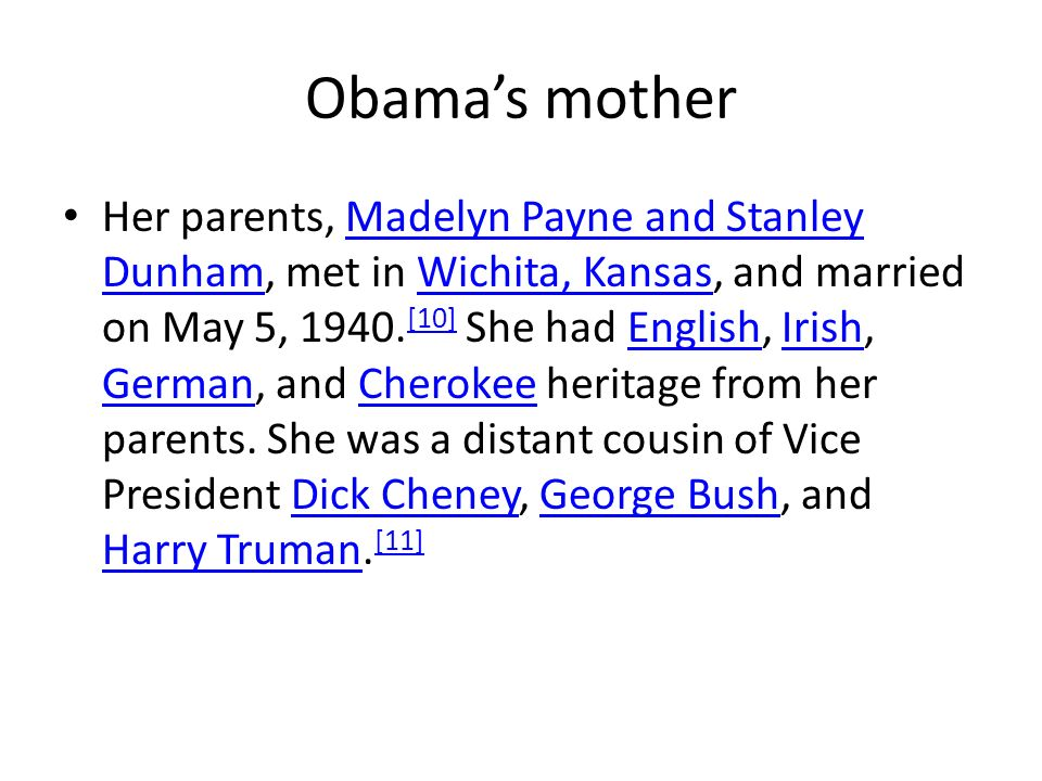 Obamas mother Her parents, Madelyn Payne and Stanley Dunham, met in Wichita, Kansas, and married on May 5, 1940. [10] She had English, Irish, German,