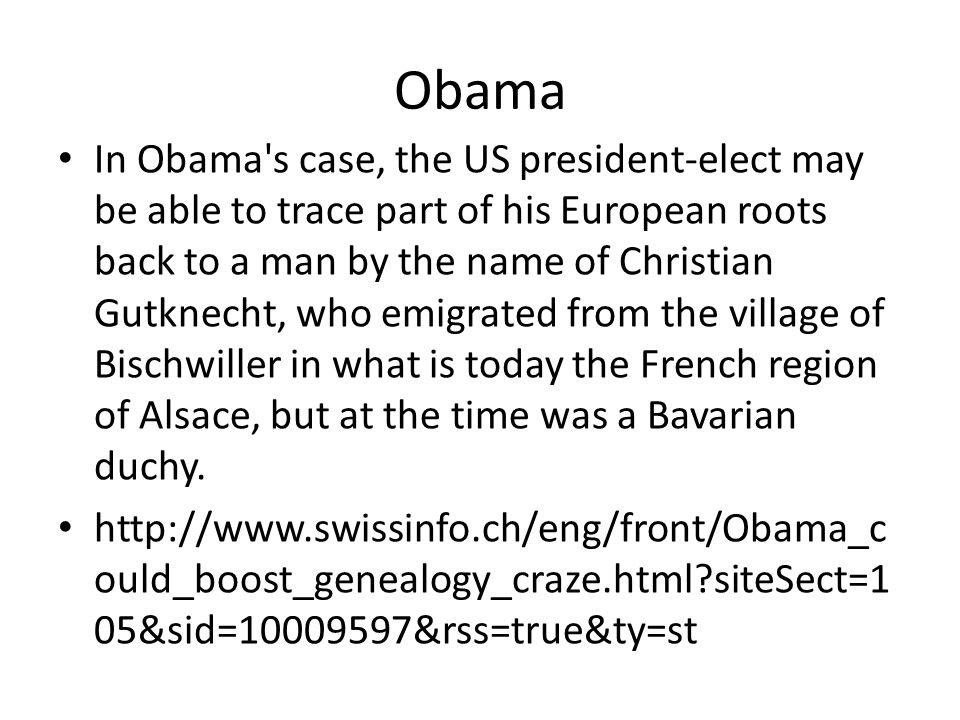 Obama In Obama's case, the US president-elect may be able to trace part of his European roots back to a man by the name of Christian Gutknecht, who em